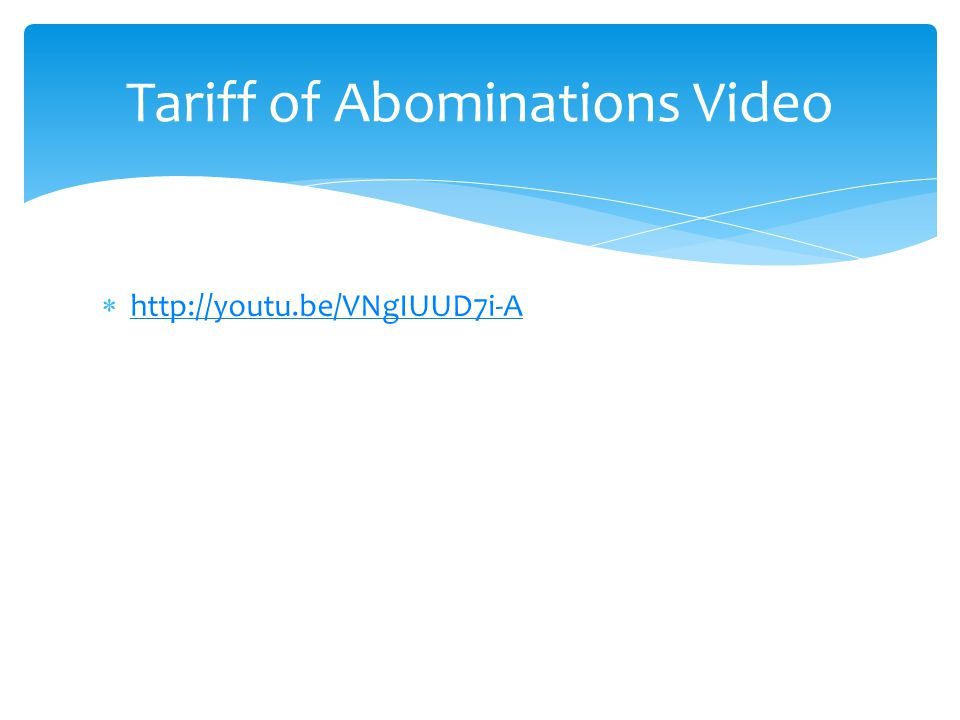  http://youtu.be/VNgIUUD7i-A http://youtu.be/VNgIUUD7i-A Tariff of Abominations Video