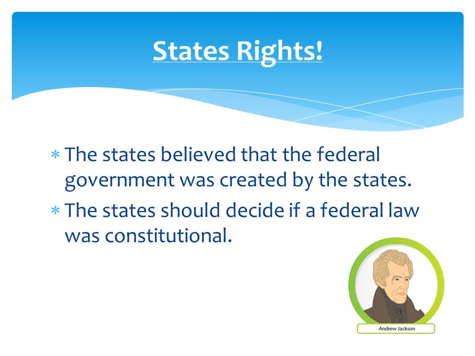  The states believed that the federal government was created by the states.