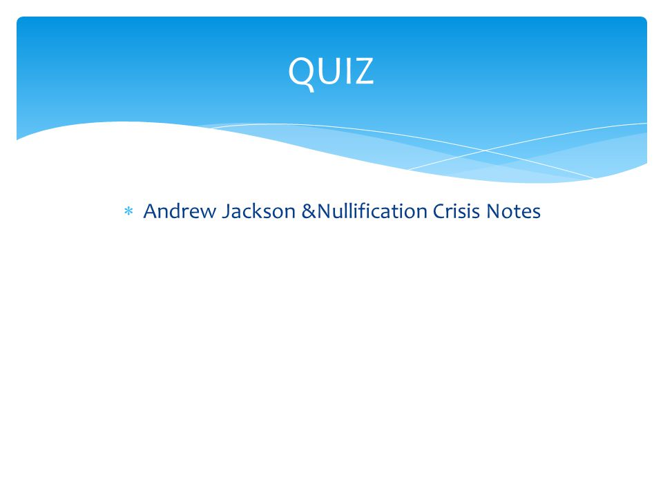  Andrew Jackson &Nullification Crisis Notes QUIZ