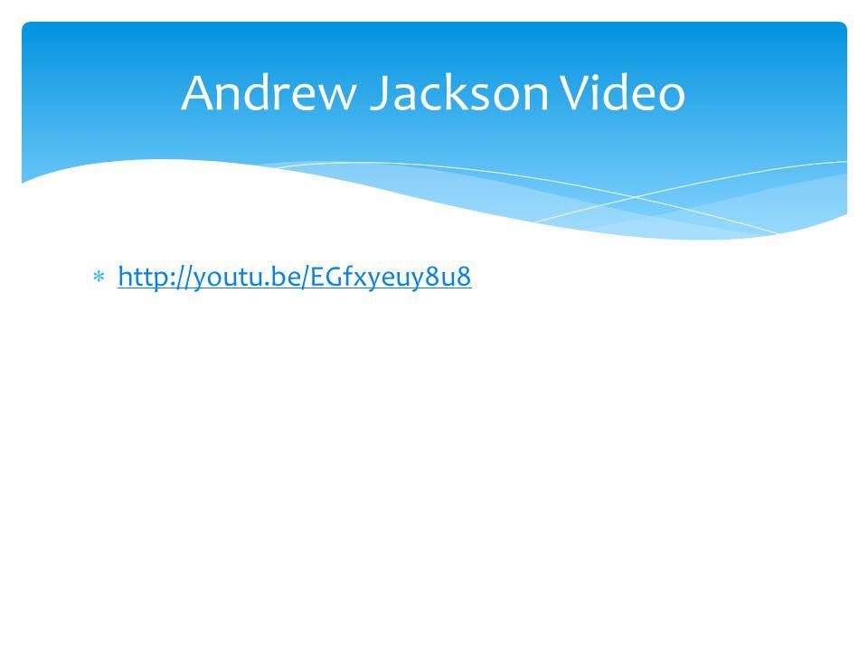  http://youtu.be/EGfxyeuy8u8 http://youtu.be/EGfxyeuy8u8 Andrew Jackson Video