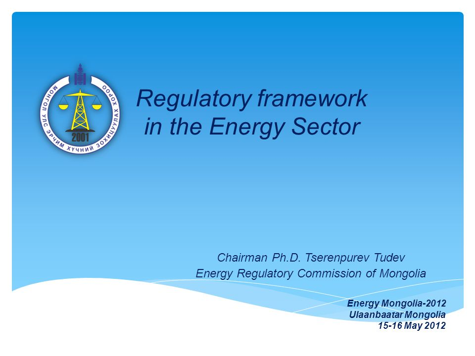 Regulatory framework in the Energy Sector Chairman Ph.D.