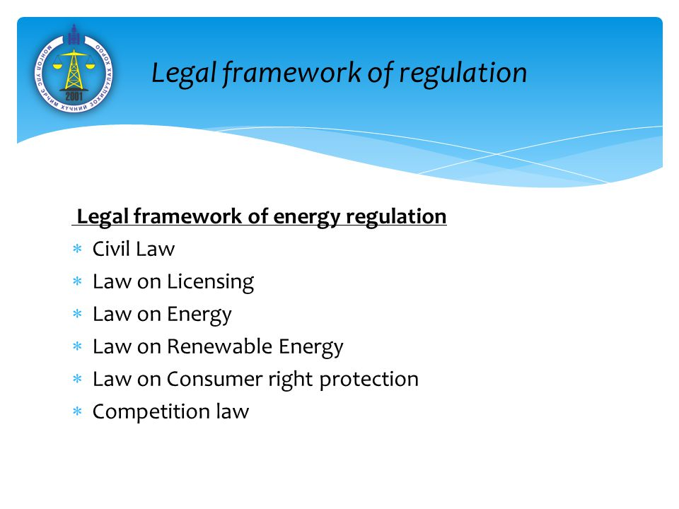 Legal framework of energy regulation  Civil Law  Law on Licensing  Law on Energy  Law on Renewable Energy  Law on Consumer right protection  Competition law Эрчим хүчний салбар дахь зохицуулалтын орчин Legal framework of regulation