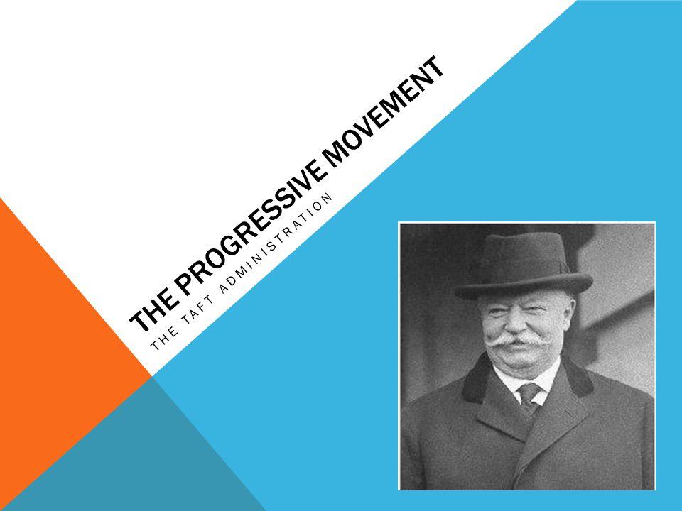 THE PROGRESSIVE MOVEMENT THE TAFT ADMINISTRATION