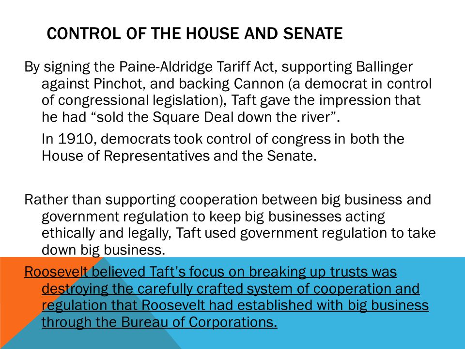 CONTROL OF THE HOUSE AND SENATE By signing the Paine-Aldridge Tariff Act, supporting Ballinger against Pinchot, and backing Cannon (a democrat in cont