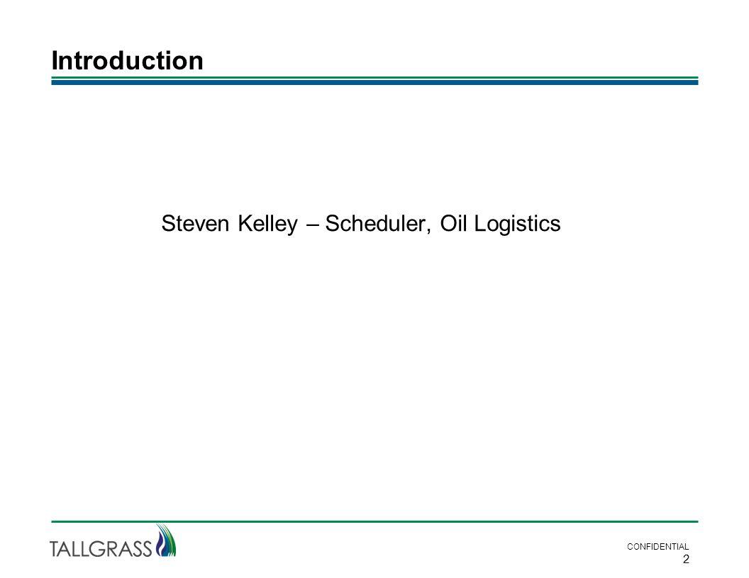 Introduction CONFIDENTIAL 2 Steven Kelley – Scheduler, Oil Logistics