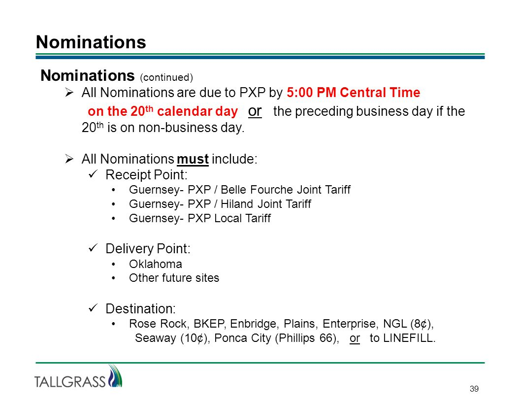 Nominations 39 Nominations (continued)  All Nominations are due to PXP by 5:00 PM Central Time on the 20 th calendar day or the preceding business day if the 20 th is on non-business day.