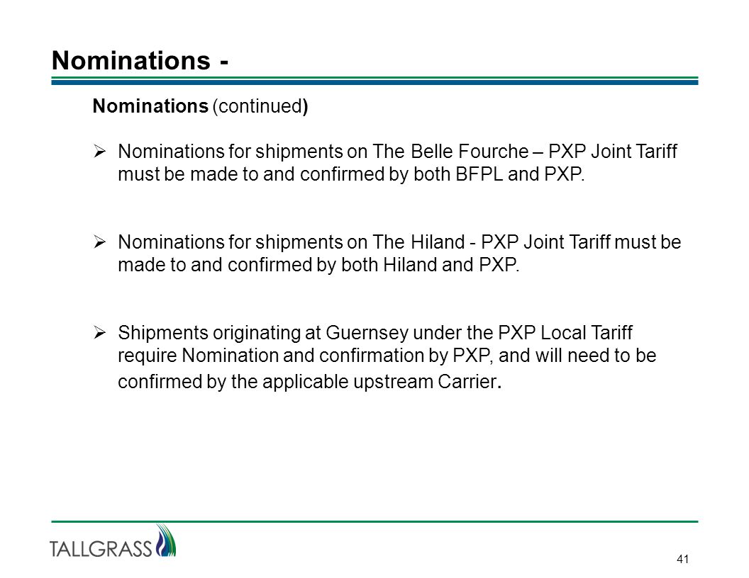 Nominations - 41 Nominations (continued)  Nominations for shipments on The Belle Fourche – PXP Joint Tariff must be made to and confirmed by both BFPL and PXP.