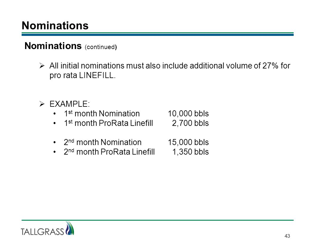 Nominations 43 Nominations (continued)  All initial nominations must also include additional volume of 27% for pro rata LINEFILL.
