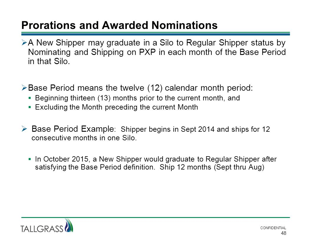 Prorations and Awarded Nominations CONFIDENTIAL 48  A New Shipper may graduate in a Silo to Regular Shipper status by Nominating and Shipping on PXP in each month of the Base Period in that Silo.