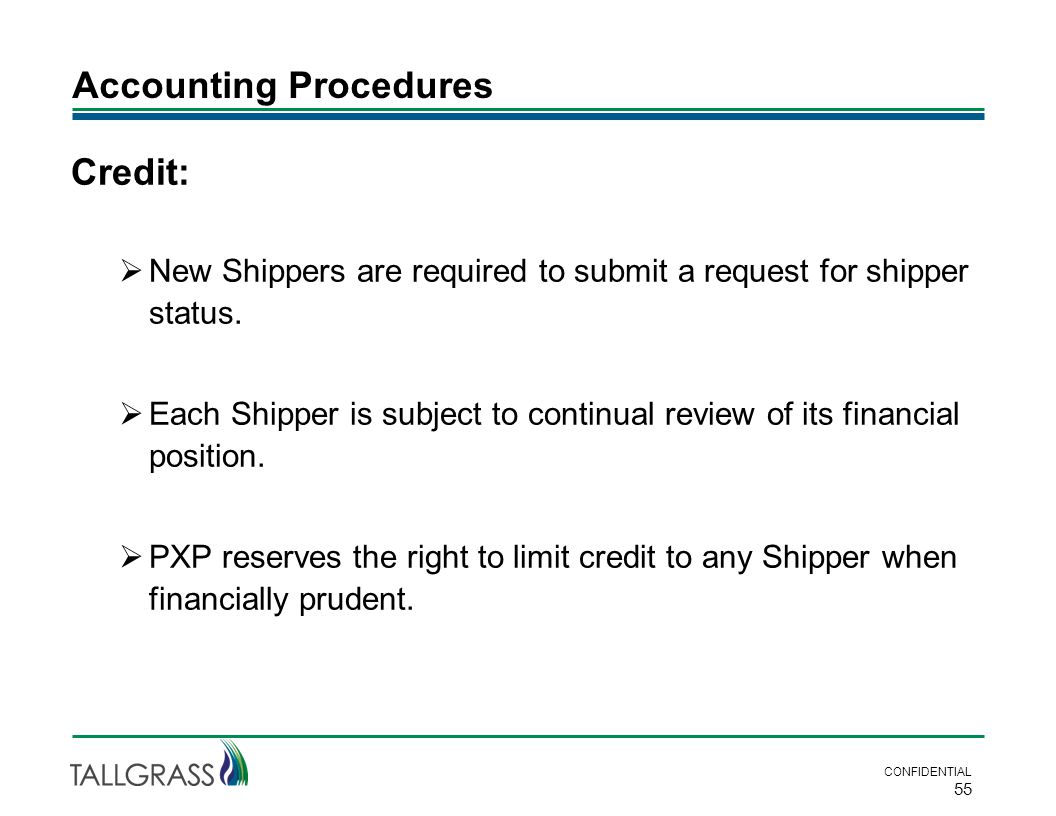 Accounting Procedures CONFIDENTIAL 55 Credit:  New Shippers are required to submit a request for shipper status.  Each Shipper is subject to continu