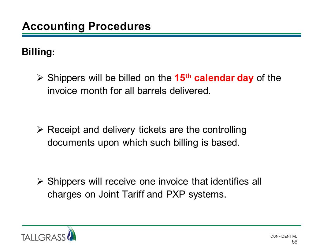 Accounting Procedures CONFIDENTIAL 56 Billing :  Shippers will be billed on the 15 th calendar day of the invoice month for all barrels delivered. 