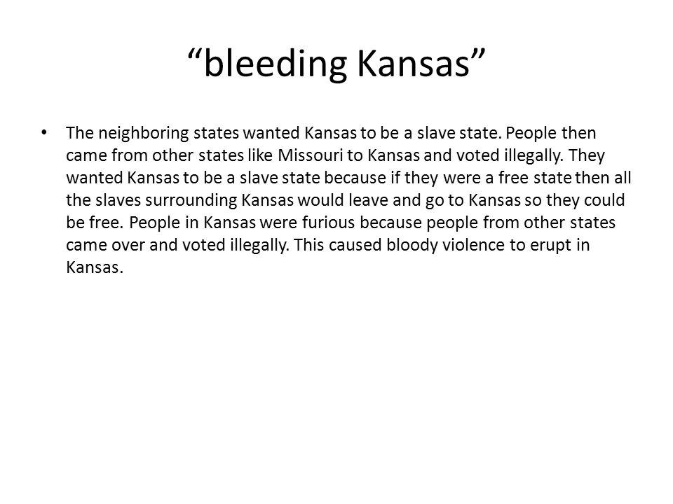 bleeding Kansas The neighboring states wanted Kansas to be a slave state.