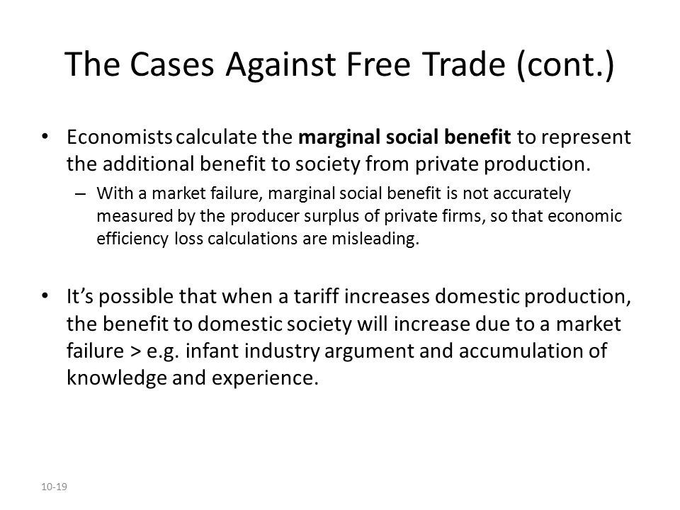 10-19 The Cases Against Free Trade (cont.) Economists calculate the marginal social benefit to represent the additional benefit to society from privat
