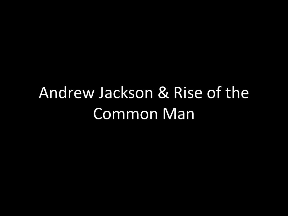 Andrew Jackson & Rise of the Common Man