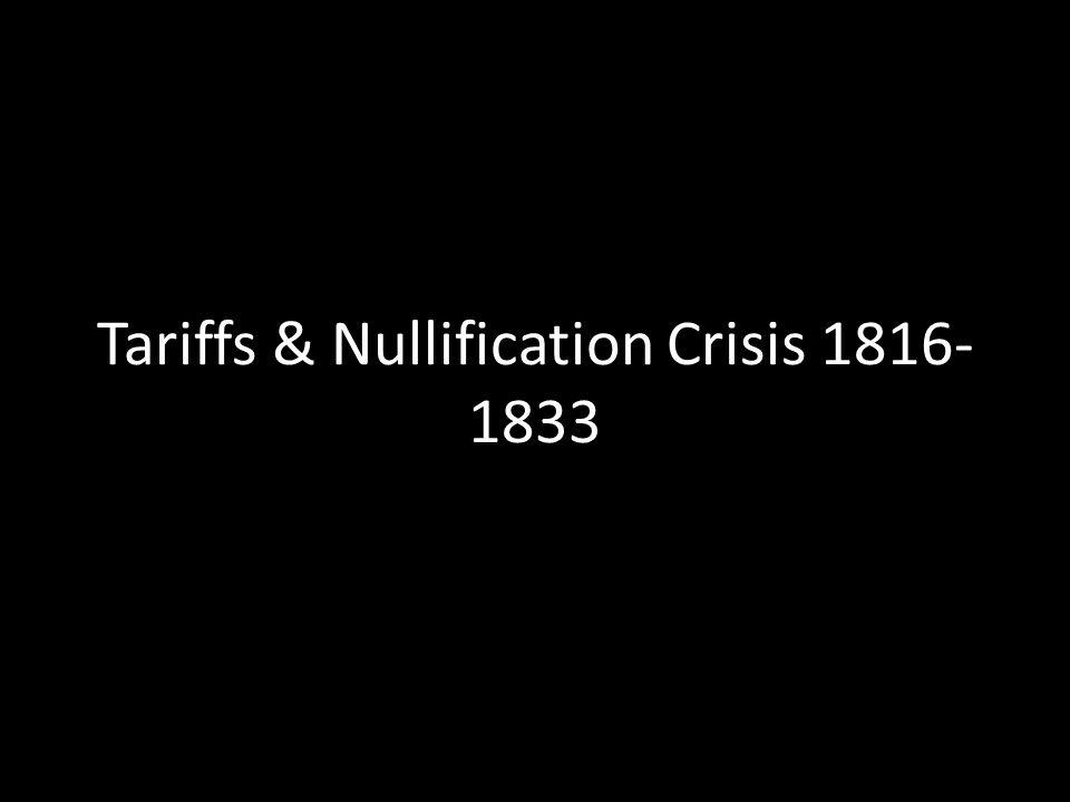 Tariffs & Nullification Crisis 1816- 1833