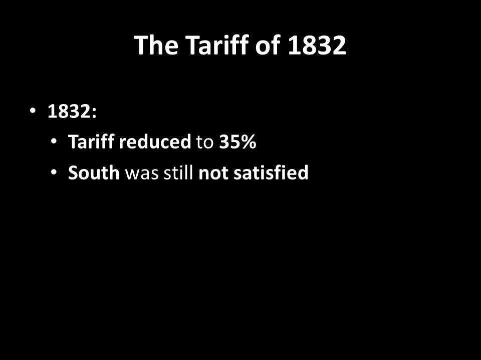 The Tariff of 1832 1832: Tariff reduced to 35% South was still not satisfied