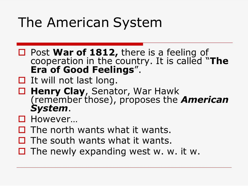 The American System  Post War of 1812, there is a feeling of cooperation in the country.
