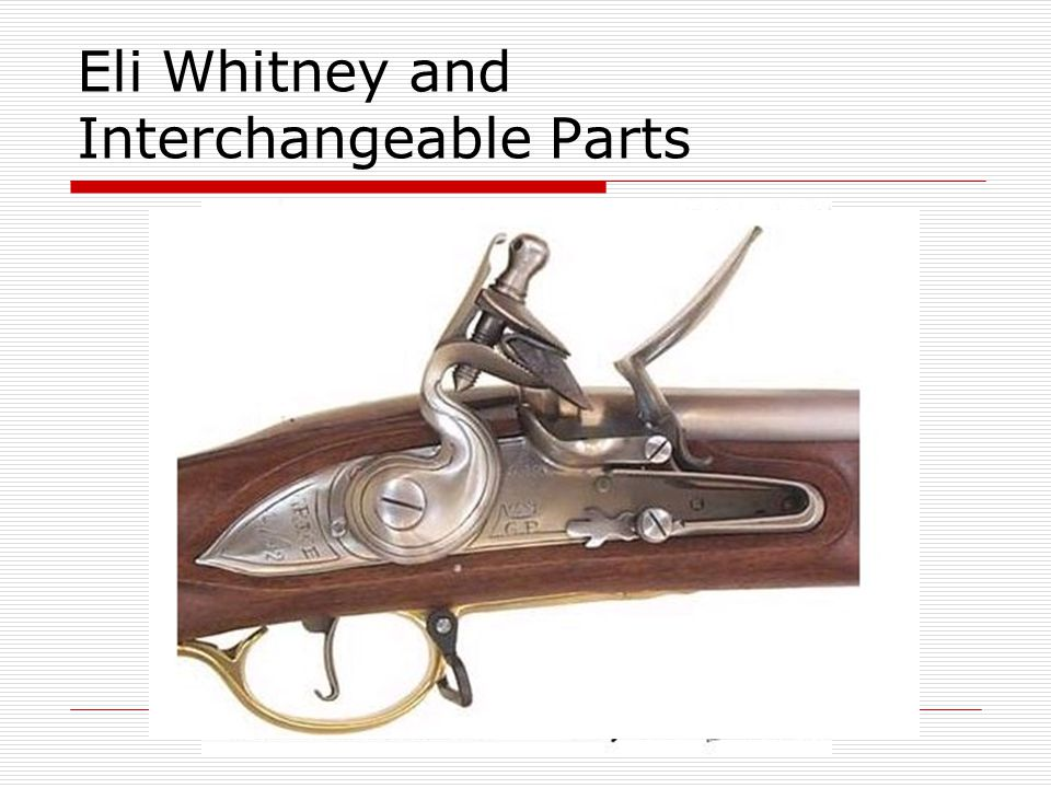 Eli Whitney and Interchangeable Parts