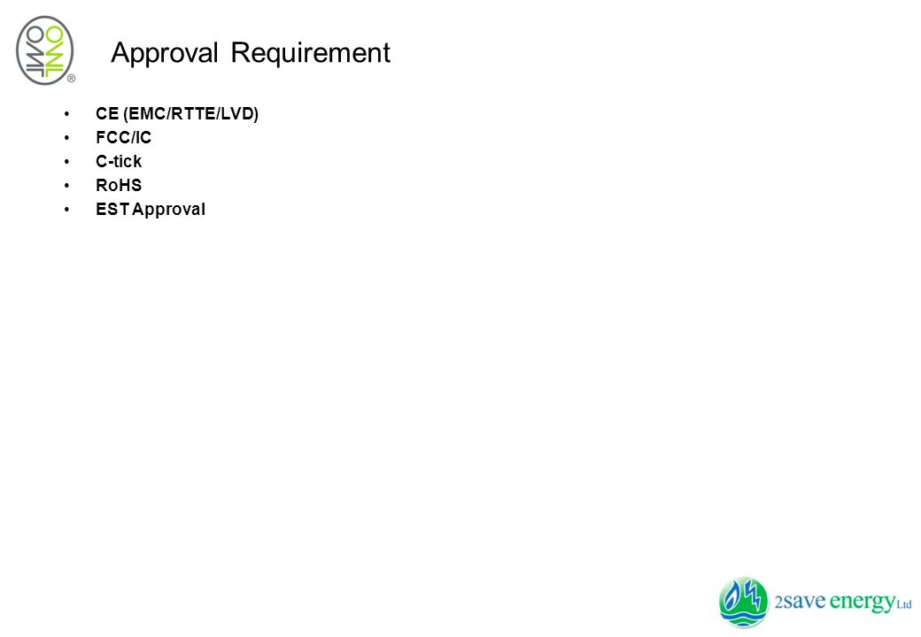 Approval Requirement CE (EMC/RTTE/LVD) FCC/IC C-tick RoHS EST Approval