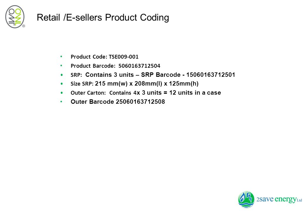 OWL Micro – The Coding Retail /E-sellers Product Coding Product Code: TSE009-001 Product Barcode: 5060163712504 SRP: Contains 3 units – SRP Barcode - 15060163712501 Size SRP: 215 mm(w) x 208mm(l) x 125mm(h) Outer Carton: Contains 4 x 3 units = 12 units in a case Outer Barcode 25060163712508