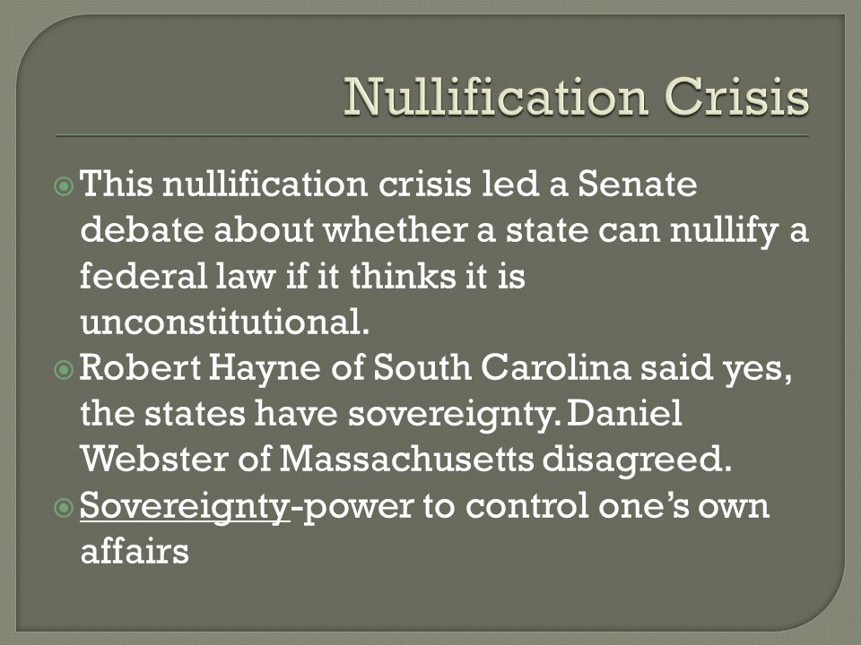  This nullification crisis led a Senate debate about whether a state can nullify a federal law if it thinks it is unconstitutional.