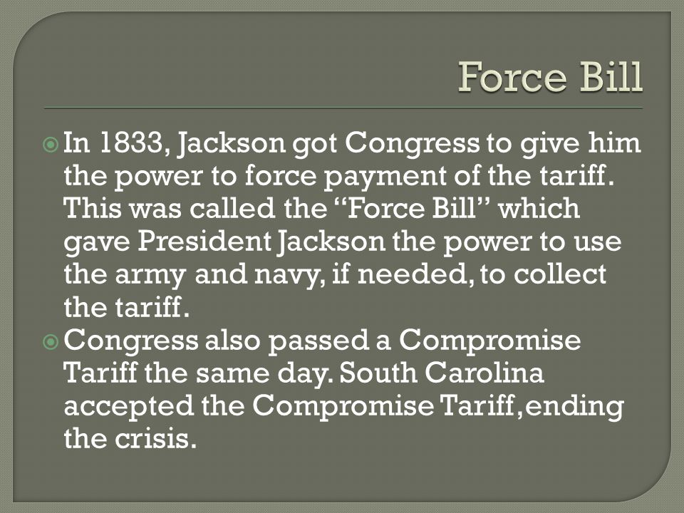  In 1833, Jackson got Congress to give him the power to force payment of the tariff.
