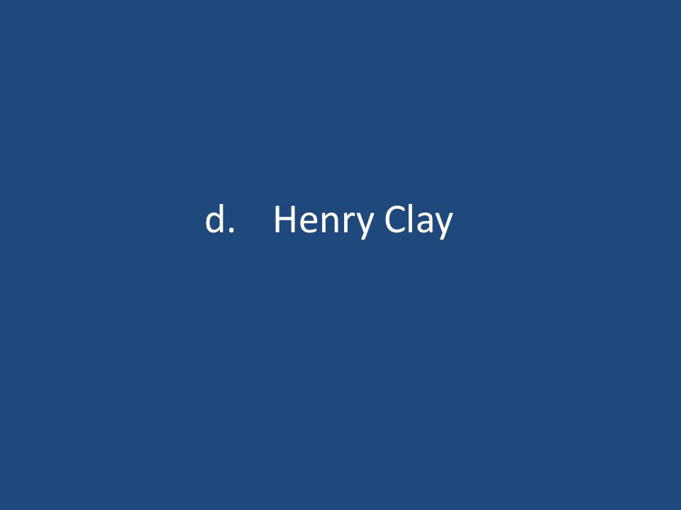 d.Henry Clay