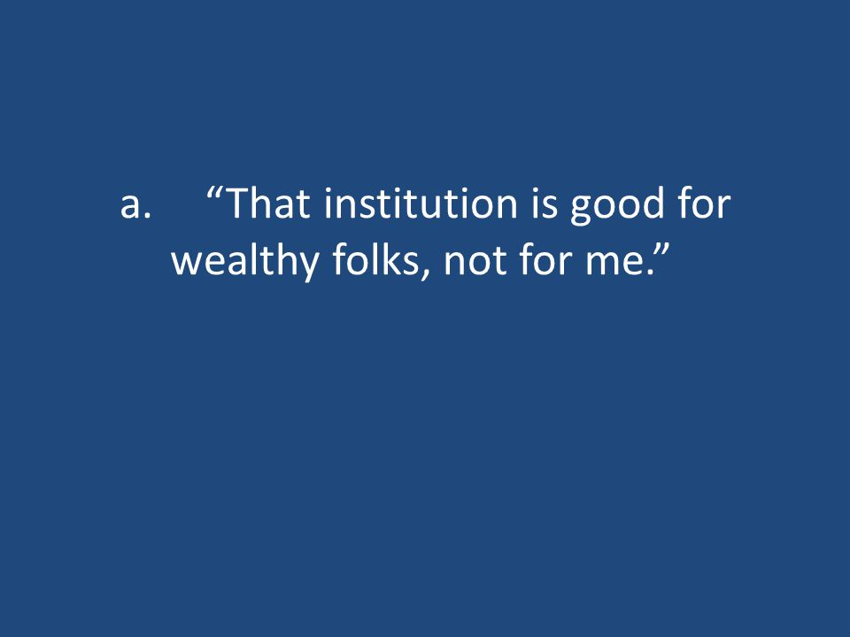 """a.""""That institution is good for wealthy folks, not for me."""""""