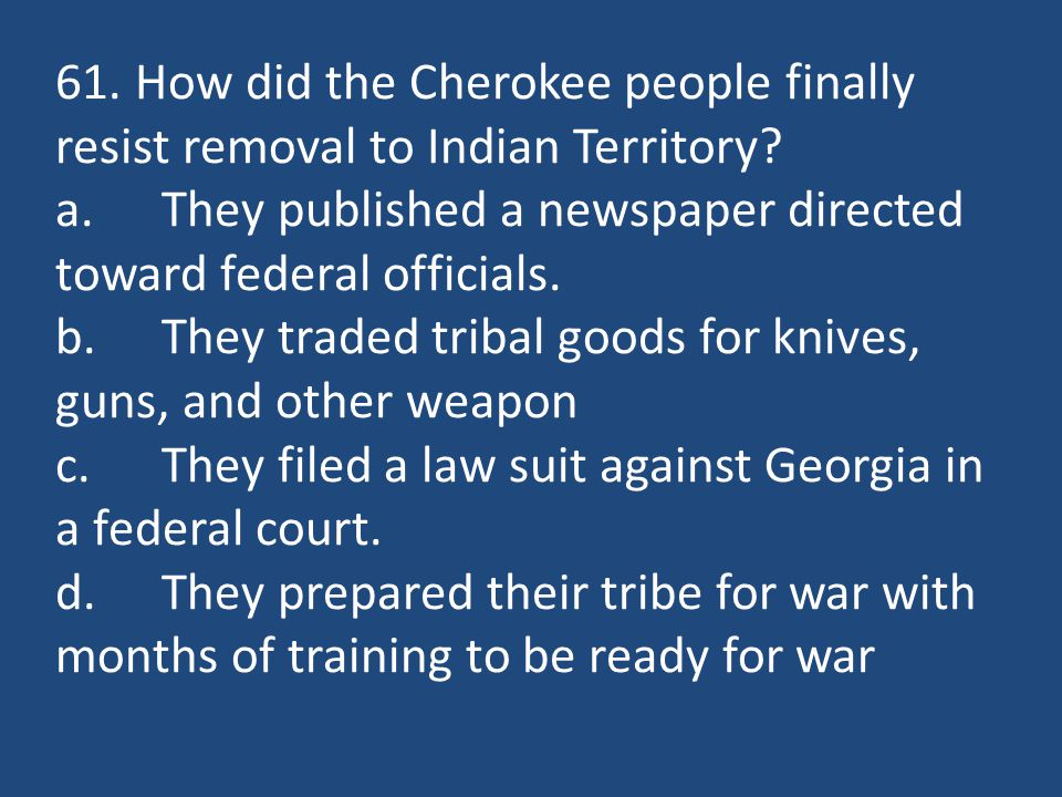 61. How did the Cherokee people finally resist removal to Indian Territory.