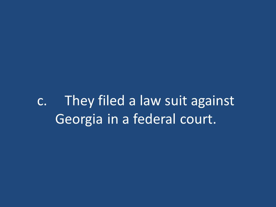 c.They filed a law suit against Georgia in a federal court.