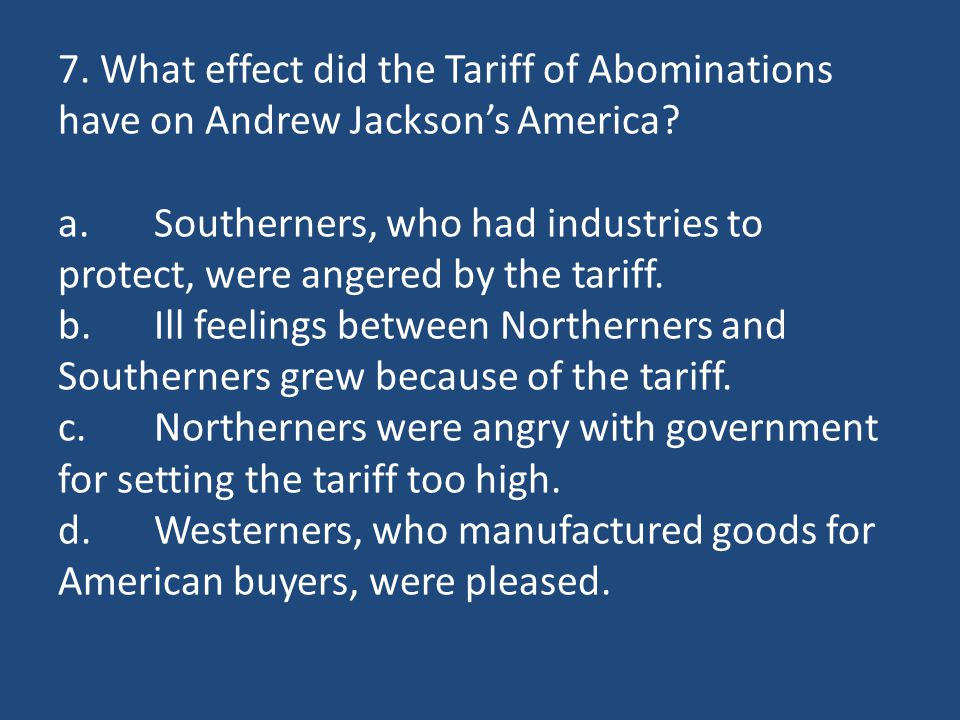 7. What effect did the Tariff of Abominations have on Andrew Jackson's America.
