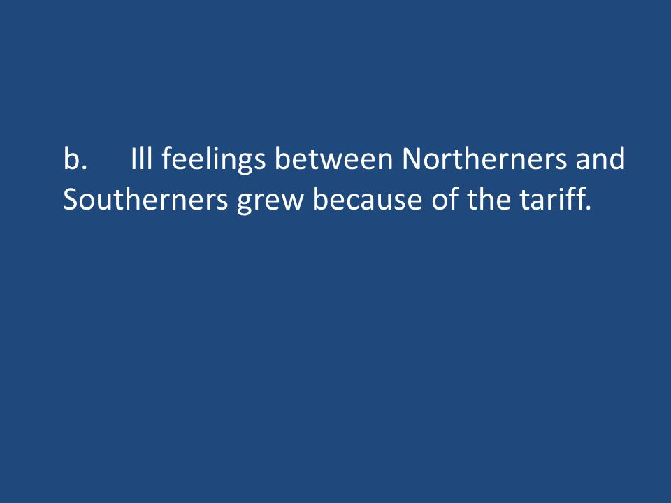 b.Ill feelings between Northerners and Southerners grew because of the tariff.