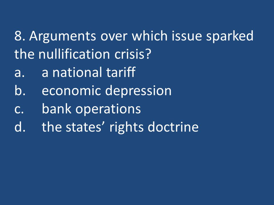 8. Arguments over which issue sparked the nullification crisis.