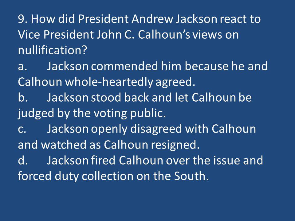 9. How did President Andrew Jackson react to Vice President John C.