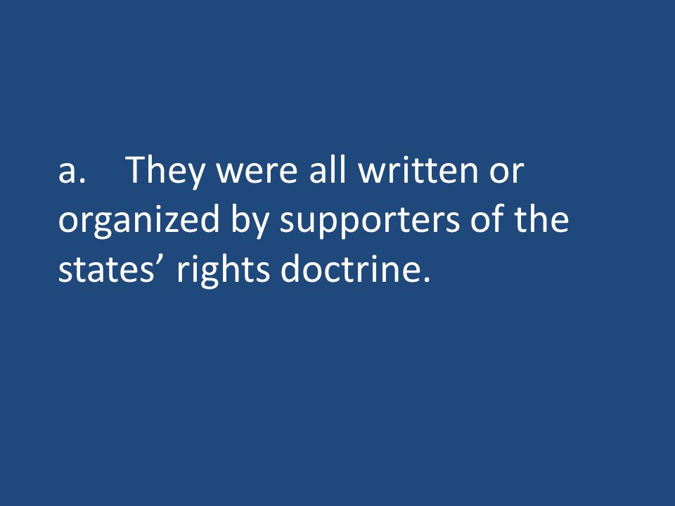a.They were all written or organized by supporters of the states' rights doctrine.