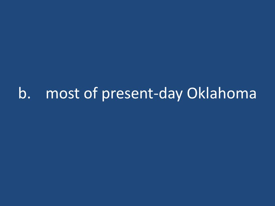 b.most of present-day Oklahoma