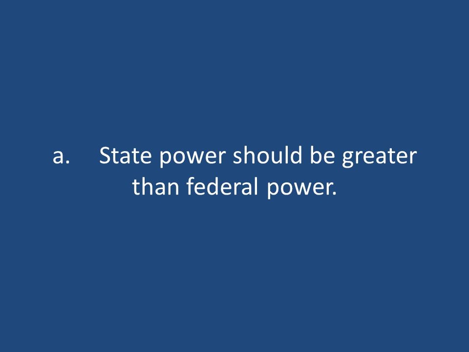 a.State power should be greater than federal power.