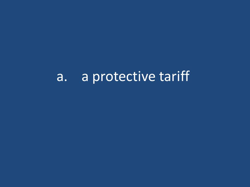 a.a protective tariff