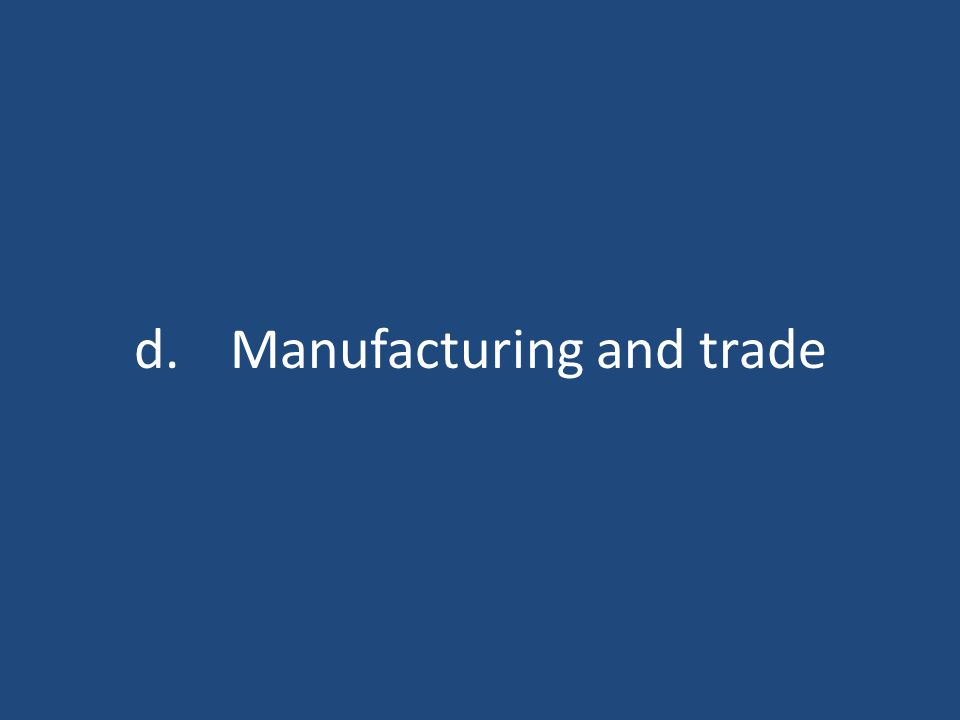 d.Manufacturing and trade