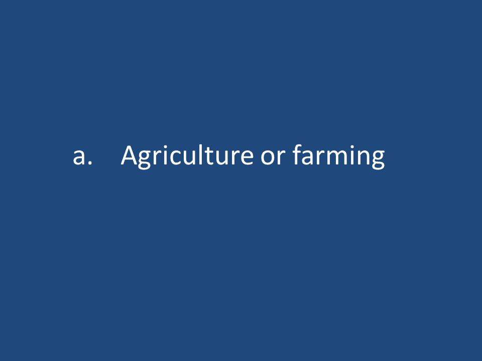 a.Agriculture or farming