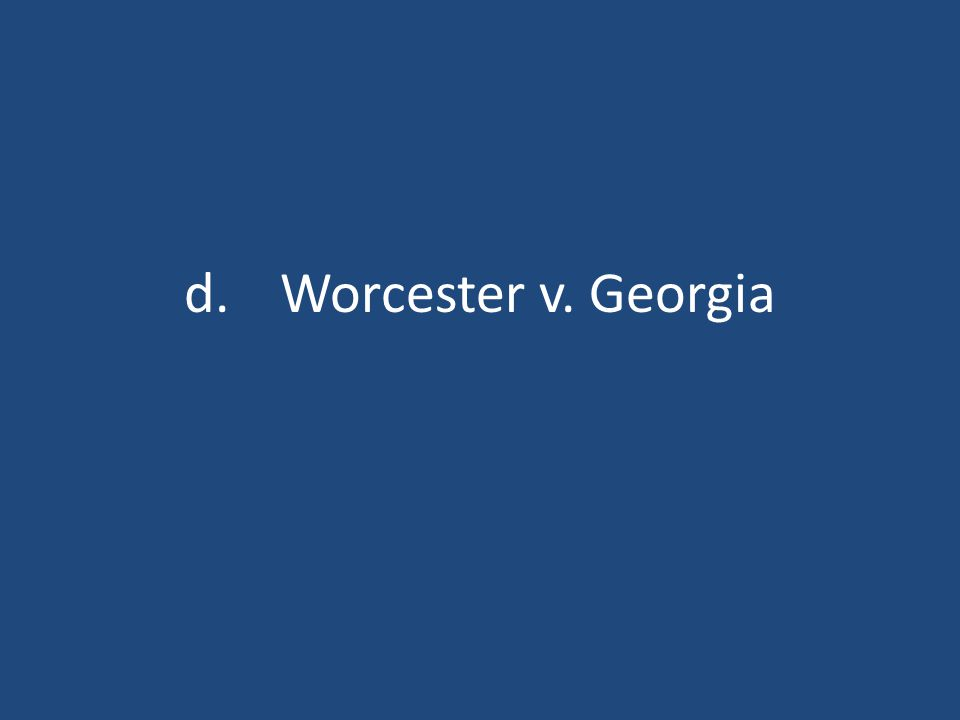 d.Worcester v. Georgia