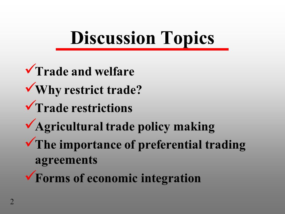 Discussion Topics Trade and welfare Why restrict trade.