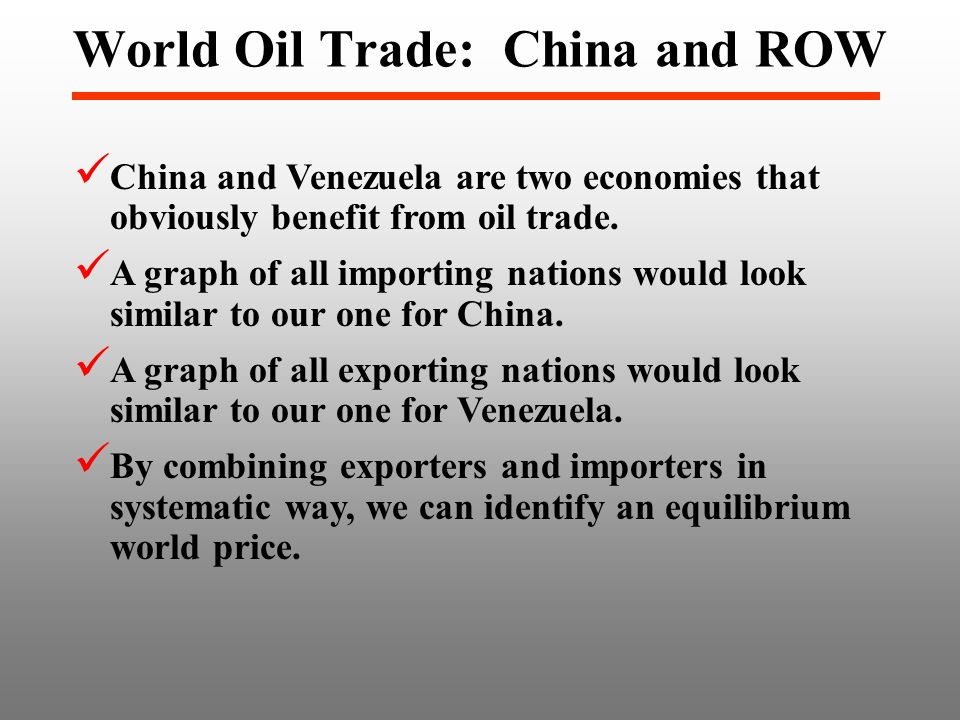 World Oil Trade: China and ROW China and Venezuela are two economies that obviously benefit from oil trade.
