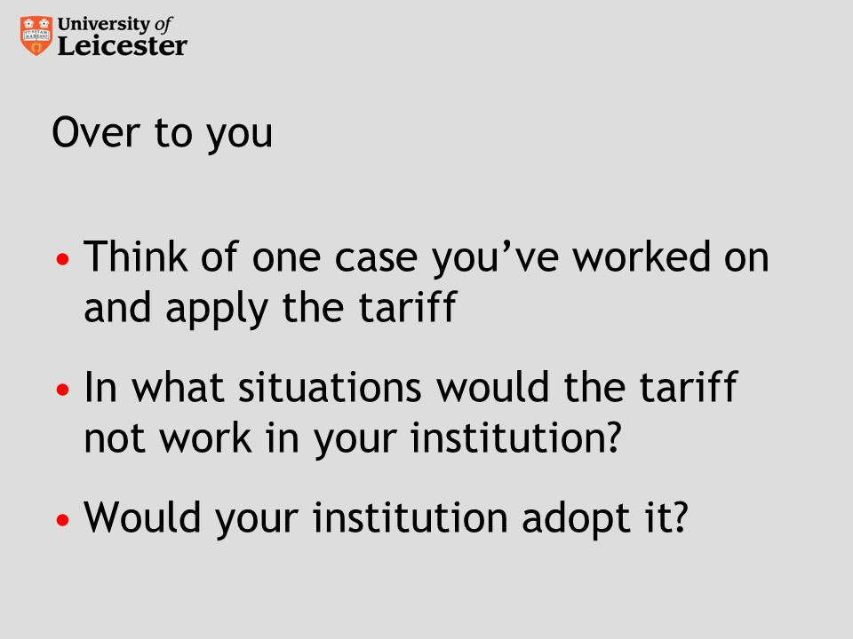 Over to you Think of one case you've worked on and apply the tariff In what situations would the tariff not work in your institution.