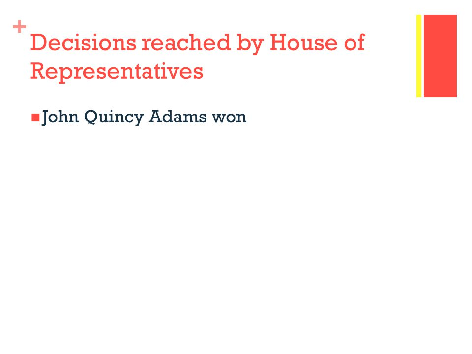 + Decisions reached by House of Representatives John Quincy Adams won