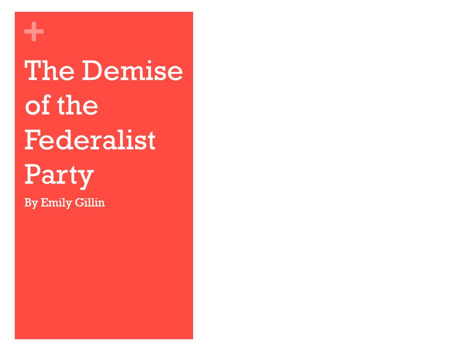 + The Demise of the Federalist Party By Emily Gillin
