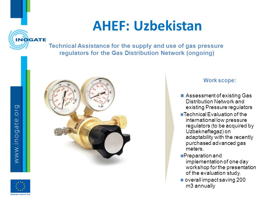 AHEF: Uzbekistan Technical Assistance for the supply and use of gas pressure regulators for the Gas Distribution Network (ongoing) n Assessment of exi