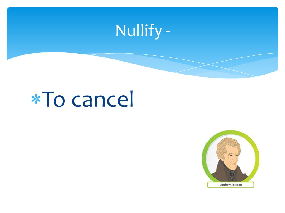  To cancel Nullify -
