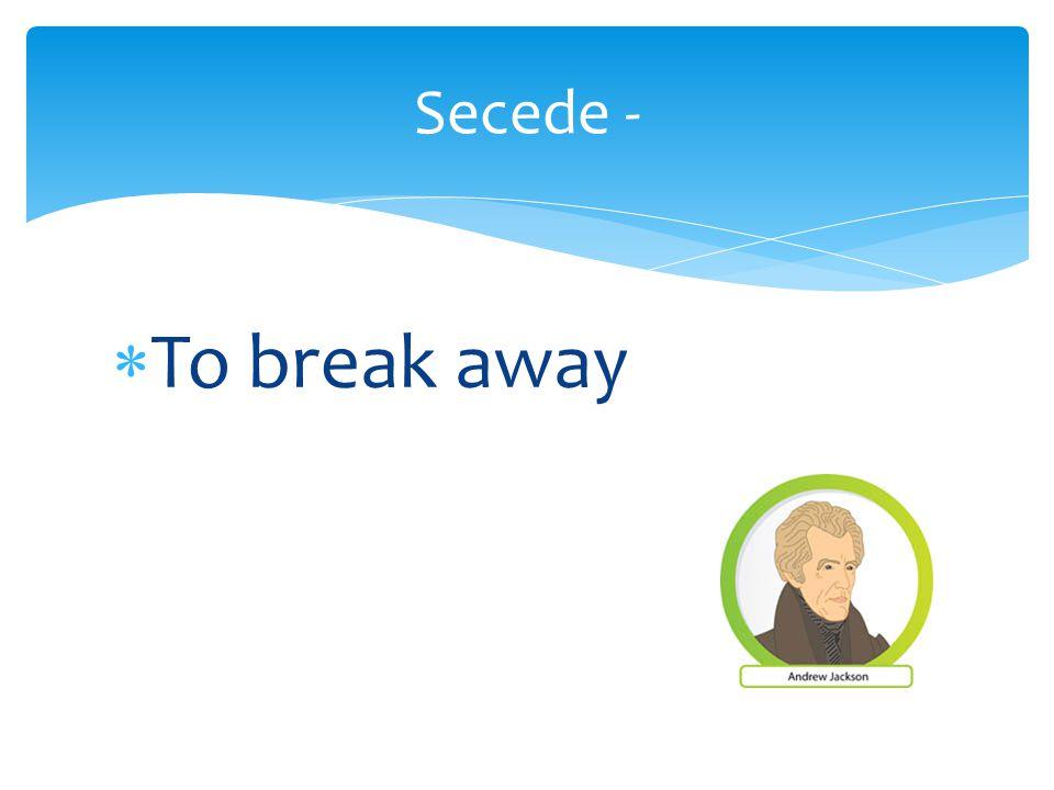  To break away Secede -
