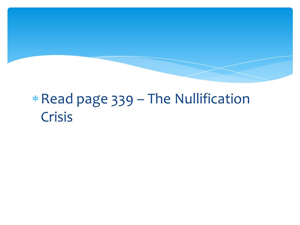 Read page 339 – The Nullification Crisis